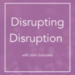 Disrupting Disruption