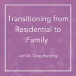 Transitioning from Residential to Family