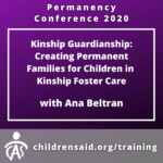 Kinship Guardianship: Creating Permanent Families for Children in Kinship Foster Care