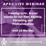 Creating Safer, Braver Spaces for our Kids: Allyship, Parenting, and Professionalism