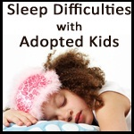 Exploring Sleep Difficulties With Adopted Kids