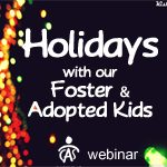 Spending Holidays with Our Foster and Adopted Children