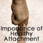 Importance of Healthy Attachments