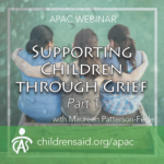 Supporting Children Through Grief Part 1: Understanding Childhood Grief and Loss