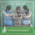 Supporting Children Through Grief Part 2: Practical Strategies During Difficult Times