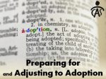 Preparing for and Adjusting to Adoption – Part 2
