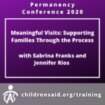 Meaningful Visits: Supporting Families Through the Process