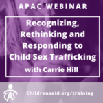 Recognizing, Rethinking, and Responding to Child Sex Trafficking